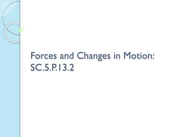 forces and changes in motion sc 5 p 13 2 n.