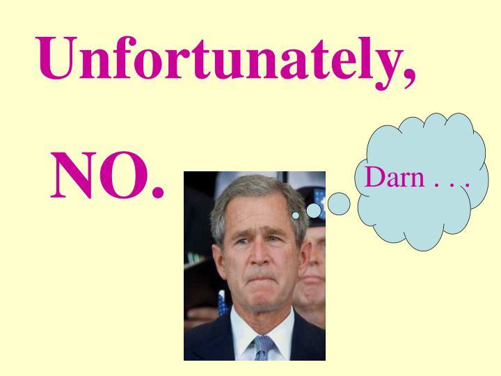 Unfortunately,