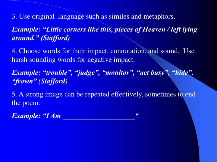 3. Use original  language such as similes and metaphors.