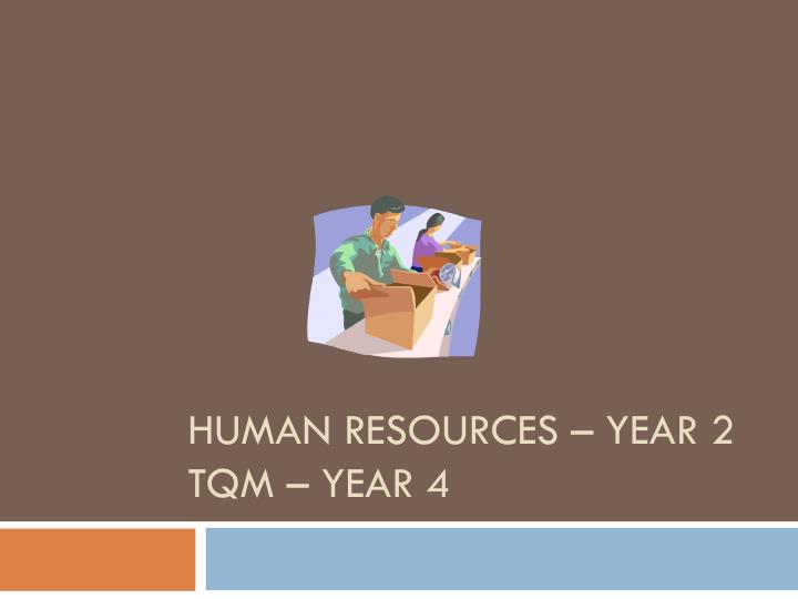 PPT - Human Resources – Year 2 TQM – Year 4 PowerPoint