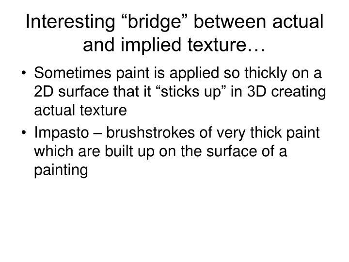 """Interesting """"bridge"""" between actual and implied texture…"""