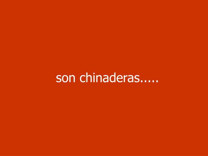 son chinaderas.....