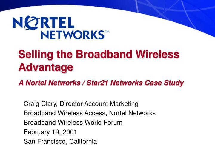 selling the broadband wireless advantage a nortel networks star21 networks case study n.