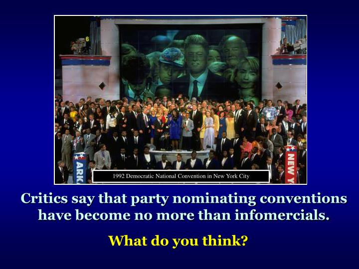 Critics say that party nominating conventions have become no more than infomercials.