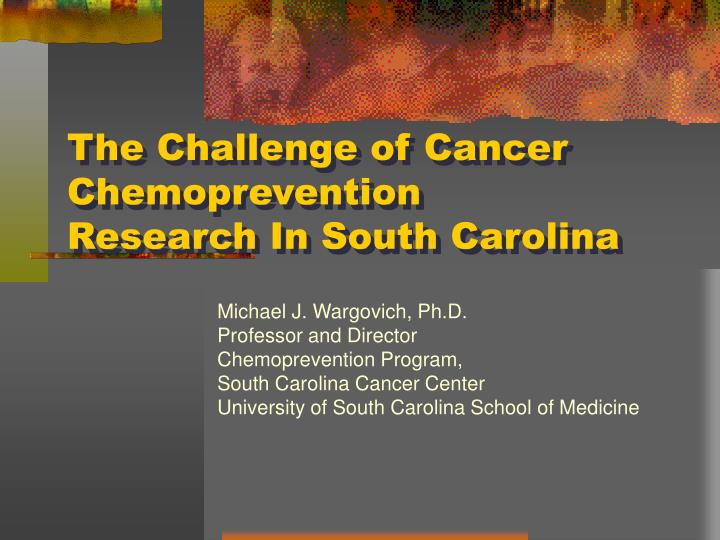 the challenge of cancer chemoprevention research in south carolina n.