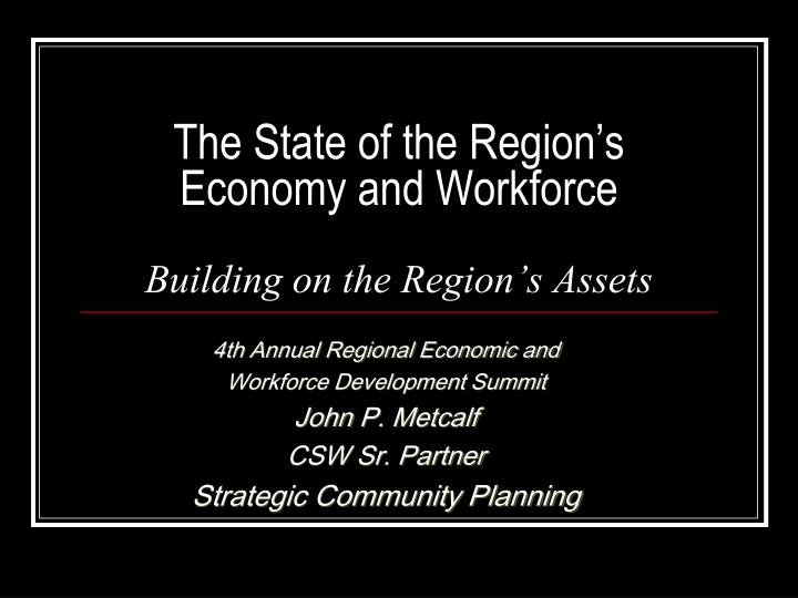 the state of the region s economy and workforce building on the region s assets n.
