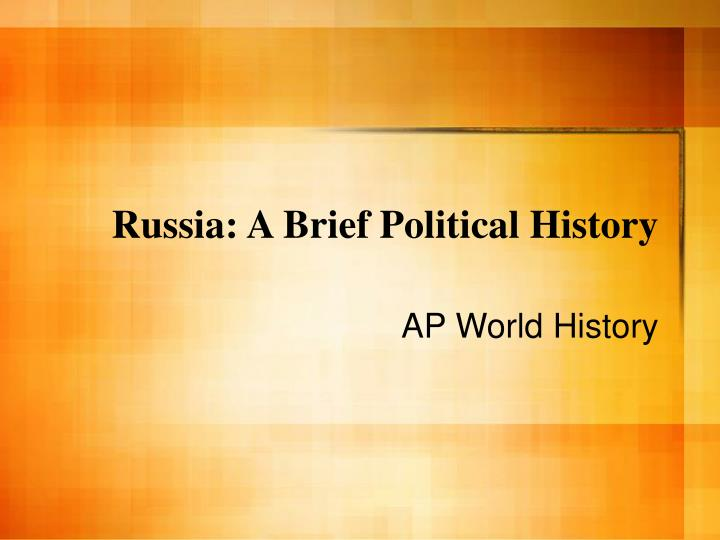 a brief look at the history of russia A very brief look at russian history 2171 words | 9 pages the country of russia has a rich history which, unfortunately, cannot be discussed in its entirety within the context of this briefing book.