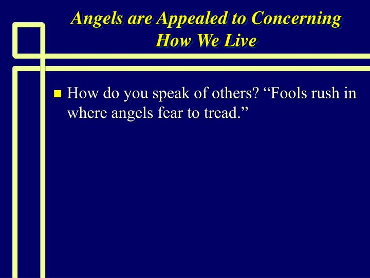 Angels are Appealed to Concerning How We Live