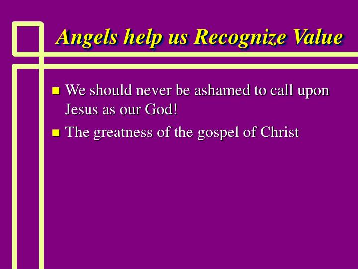 Angels help us Recognize Value