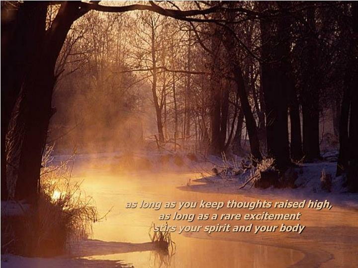 As long as you keep thoughts raised high,