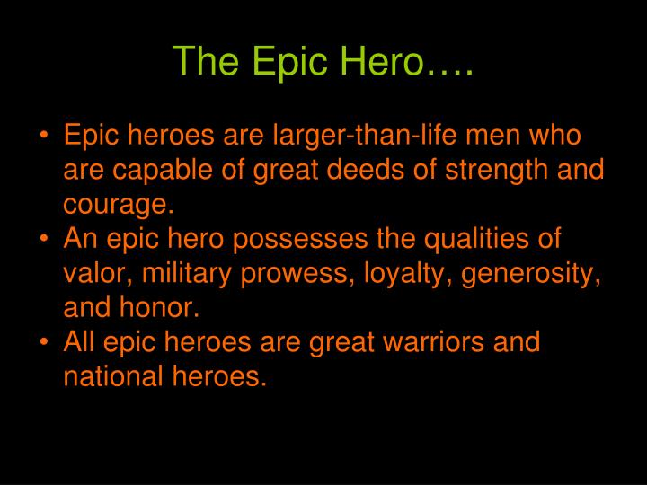 an epic man who became an epic hero essay Epic heroes essays: over 180,000 epic heroes essays, epic heroes term papers, epic heroes research paper, book reports 184 990 essays, term and research papers available for unlimited access  you get a chance to become an excellent student  friends analysis and comparison of two epic characters gilgamesh and enkidu odysseus one of the.