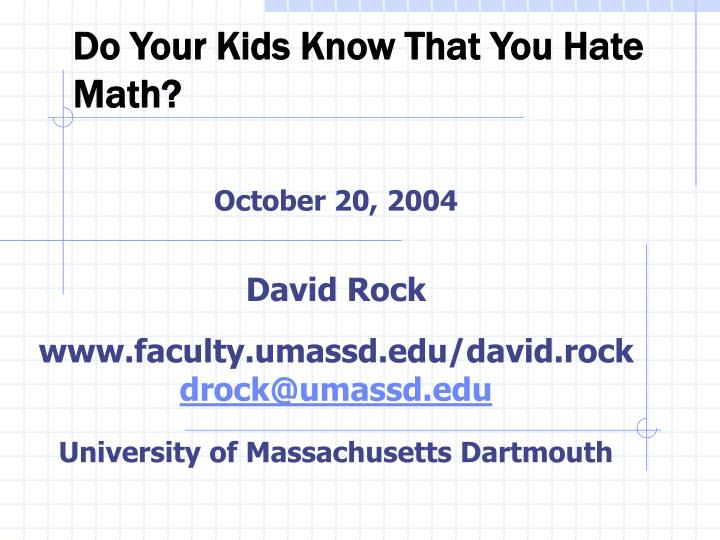 do your kids know that you hate math n.