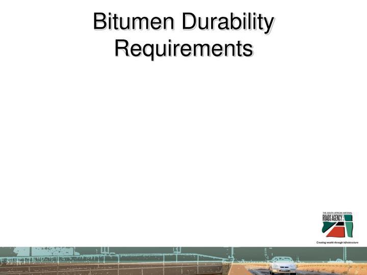 Bitumen Durability Requirements