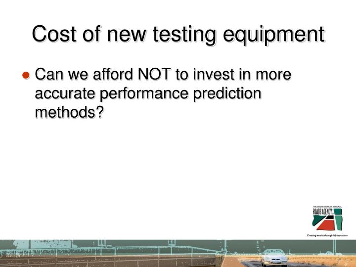 Cost of new testing equipment