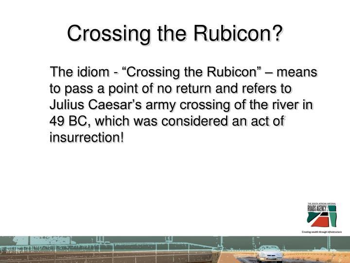 Crossing the Rubicon?
