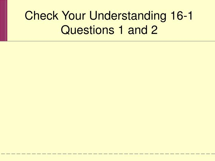Check your understanding 16 1 questions 1 and 2