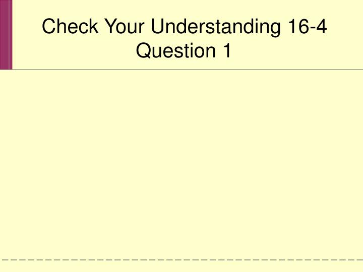Check Your Understanding 16-4