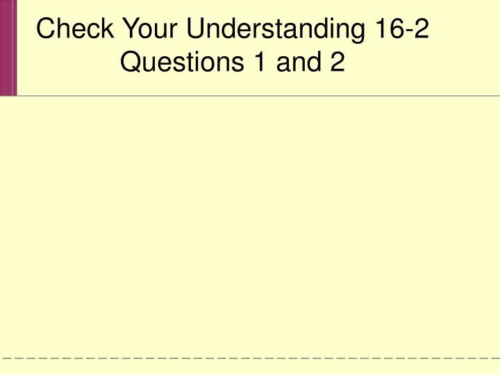 Check Your Understanding 16-2