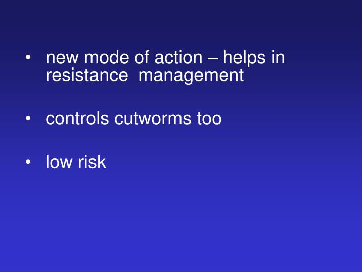 new mode of action – helps in resistance  management
