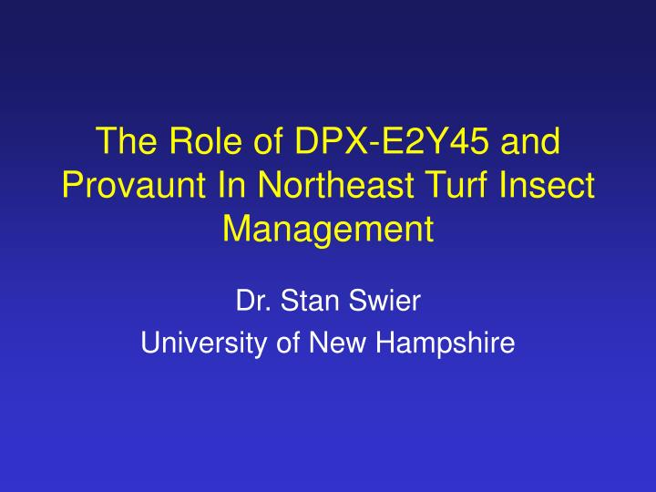 The role of dpx e2y45 and provaunt in northeast turf insect management