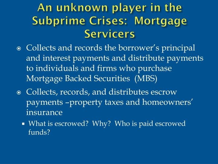 An unknown player in the subprime crises mortgage servicers