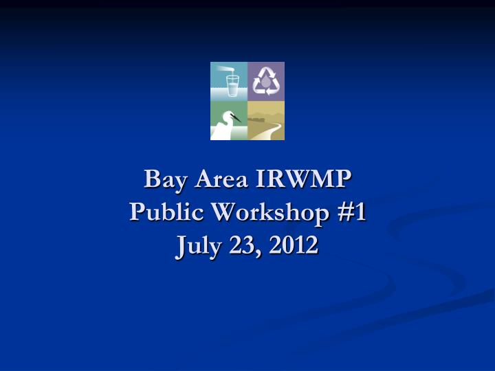 bay area irwmp public workshop 1 july 23 2012 n.