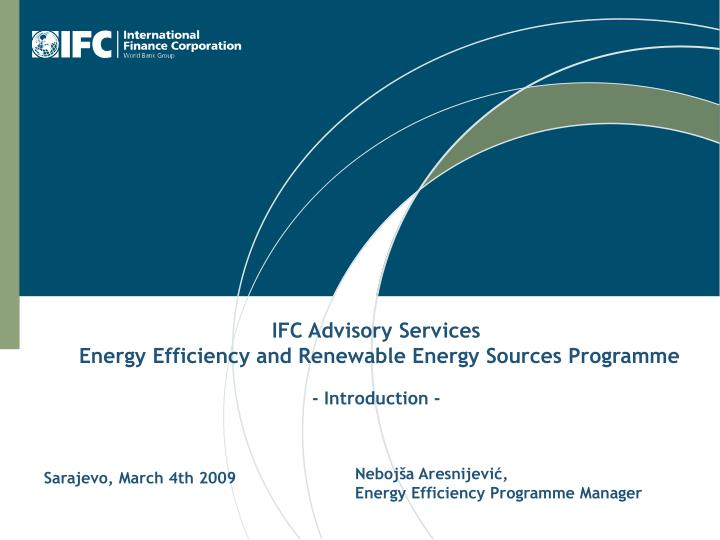 ifc advisory services energy efficiency and renewable energy sources programme introduction n.