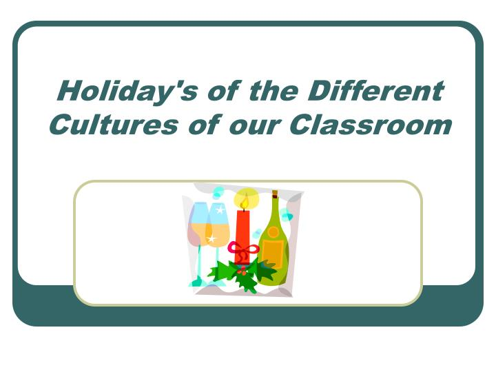 holiday s of the different cultures of our classroom n.