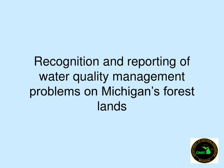 recognition and reporting of water quality management problems on michigan s forest lands n.