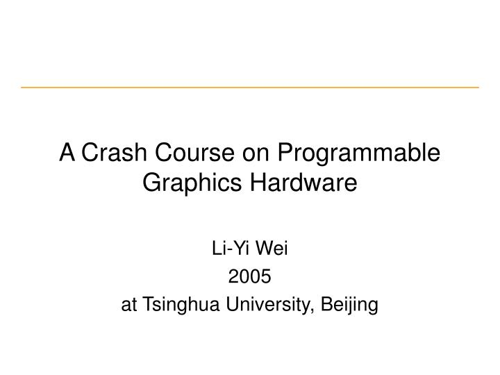 a crash course on programmable graphics hardware n.