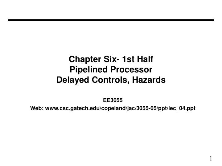 chapter six 1st half pipelined processor delayed controls hazards n.