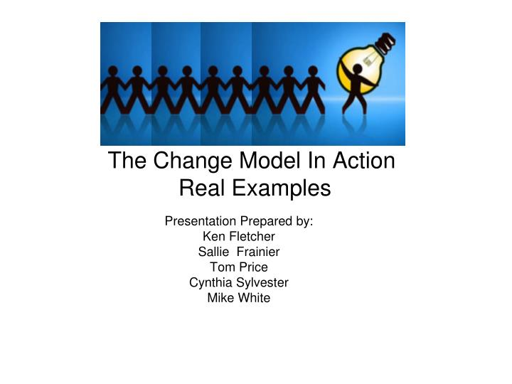 The change model in action real examples