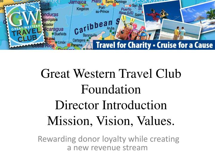 Great western travel club foundation director introduction mission vision values