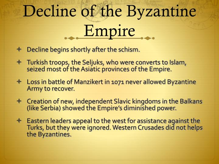 the slow decline of the byzantine empire The rise and decline of the ottoman empire  attacked the byzantine's lands  the ottoman empire rested on the following principles:.