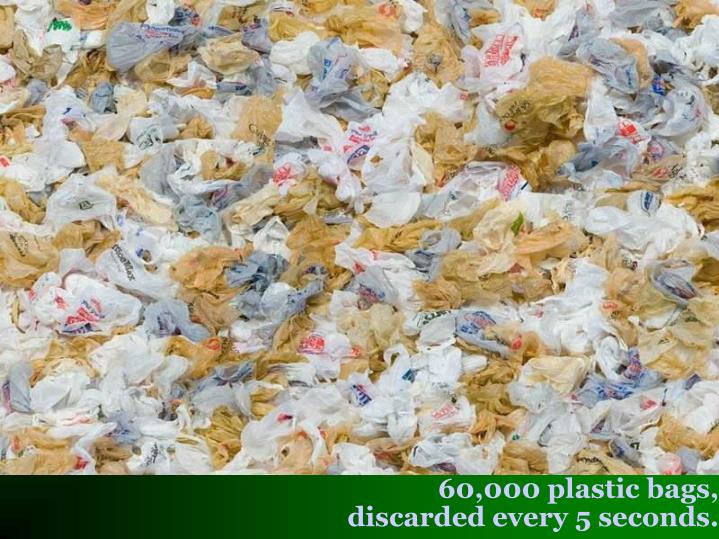 60,000 plastic bags,