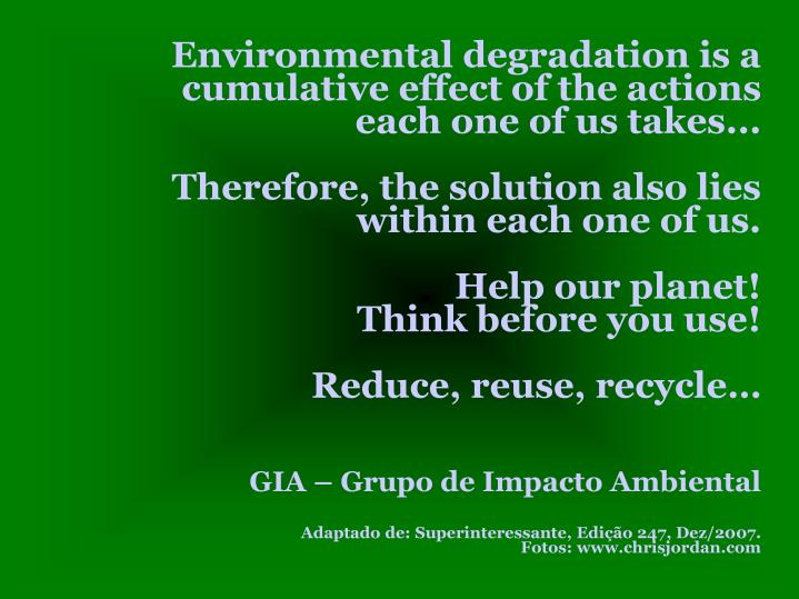 Environmental degradation is a cumulative effect of the actions