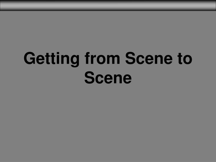 Getting from Scene to Scene