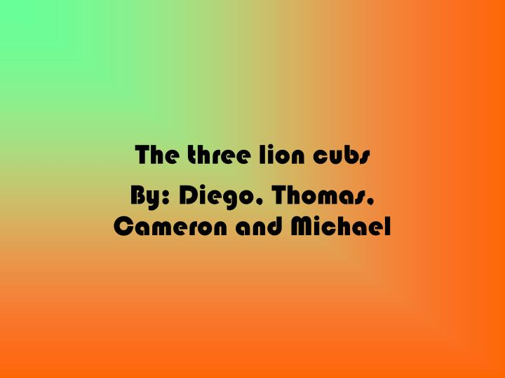 the three lion cubs by diego thomas cameron and michael n.