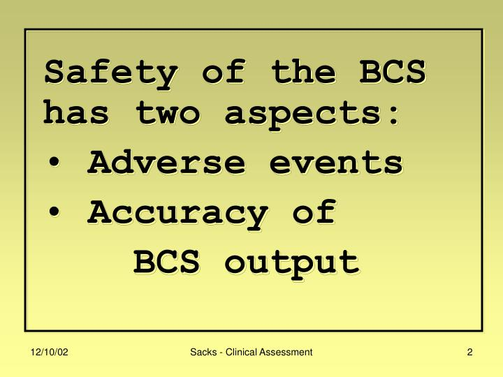 Safety of the bcs has two aspects adverse events accuracy of bcs output