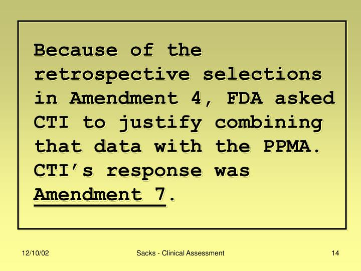 Because of the retrospective selections in Amendment 4, FDA asked CTI to justify combining that data with the PPMA.  CTI's response was
