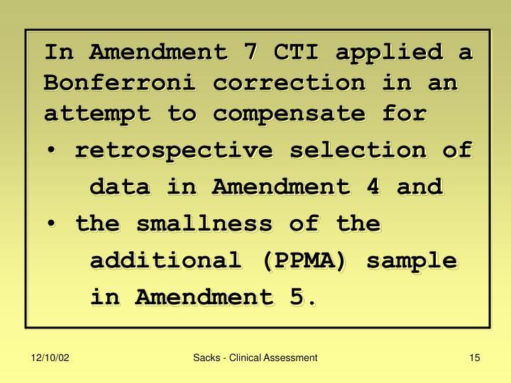 In Amendment 7 CTI applied a Bonferroni correction in an attempt to compensate for