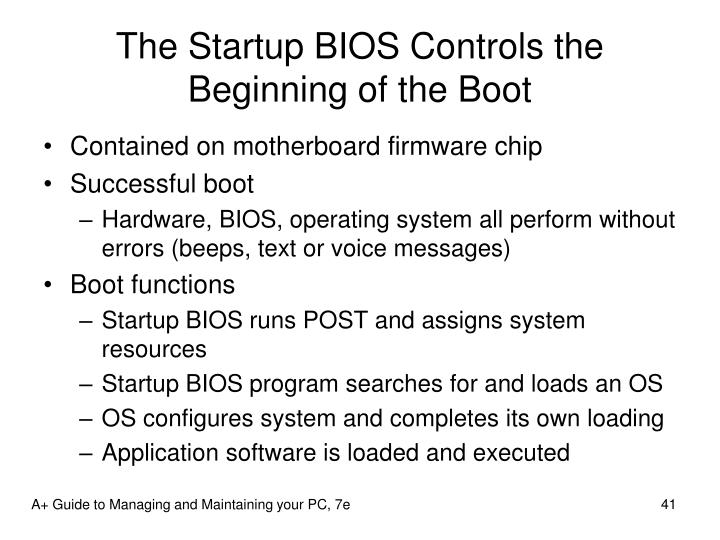 The Startup BIOS Controls the Beginning of the Boot