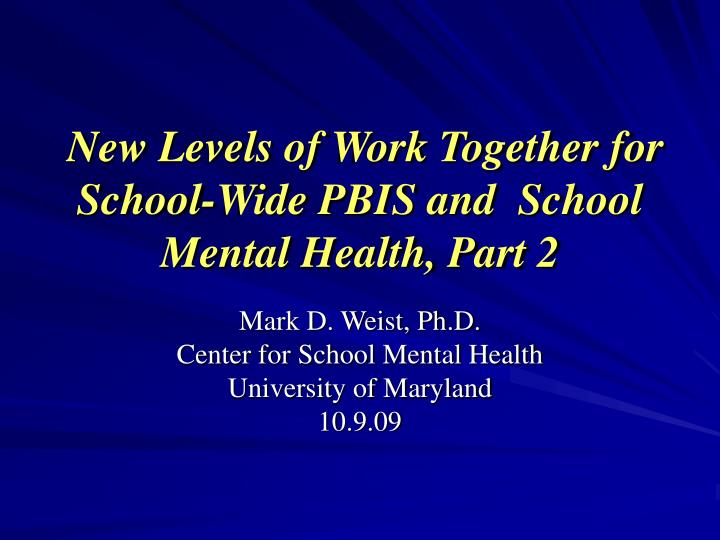 new levels of work together for school wide pbis and school mental health part 2 n.