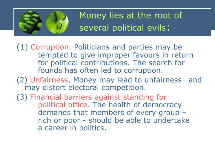 Money lies at the root of several political evils