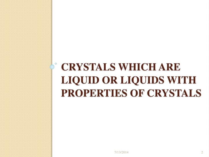 Crystals which are liquid or liquids with properties of crystals