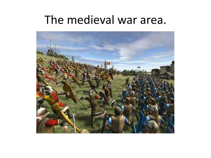 the medieval war area n.