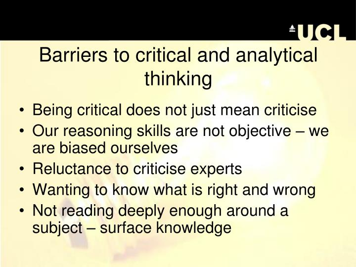 critical and analytical thinking skills ppt Powerpoint slideshow about 'critical and analytical thinking transition programme' - zola critical and analytical thinking never take anything you have read or been told as 'given' - question everything use evidence and theory to back up all of your arguments and statements - do not simply.