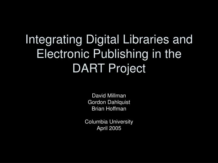 integrating digital libraries and electronic publishing in the dart project n.