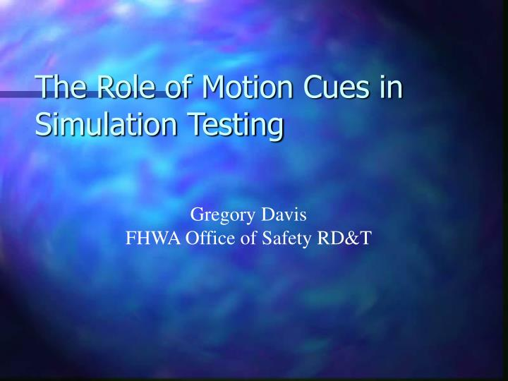 the role of motion cues in simulation testing n.