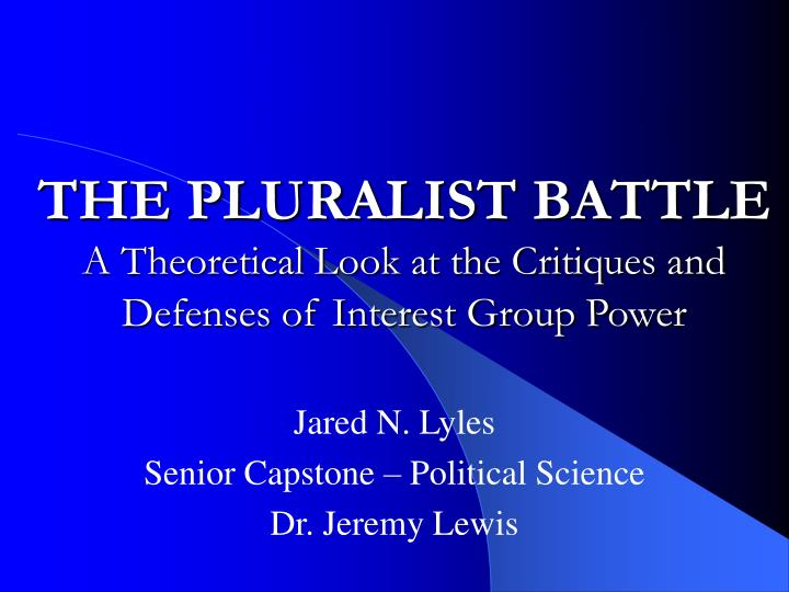 The pluralist battle a theoretical look at the critiques and defenses of interest group power